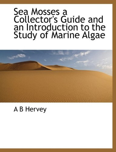 9781116039153: Sea Mosses a Collector's Guide and an Introduction to the Study of Marine Algae