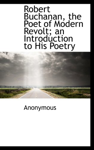 9781116047639: Robert Buchanan, the Poet of Modern Revolt; an Introduction to His Poetry