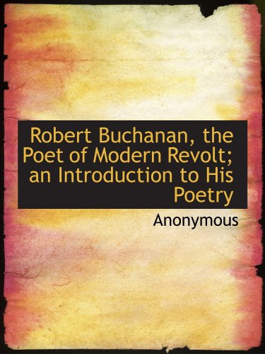 9781116047660: Robert Buchanan, the Poet of Modern Revolt; an Introduction to His Poetry