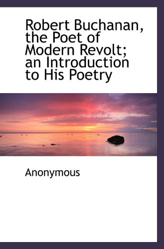 9781116047677: Robert Buchanan, the Poet of Modern Revolt; an Introduction to His Poetry