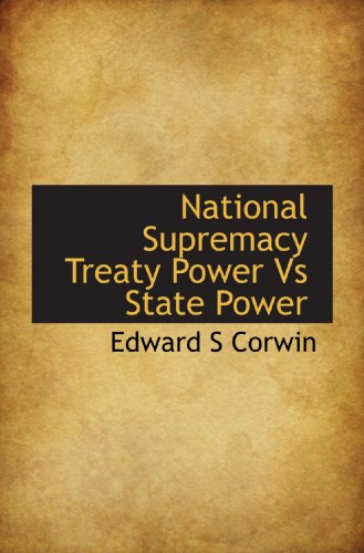 National Supremacy Treaty Power Vs State Power (1116049805) by Corwin, Edward S