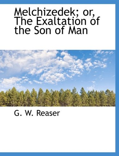 9781116053111: Melchizedek; or, The Exaltation of the Son of Man