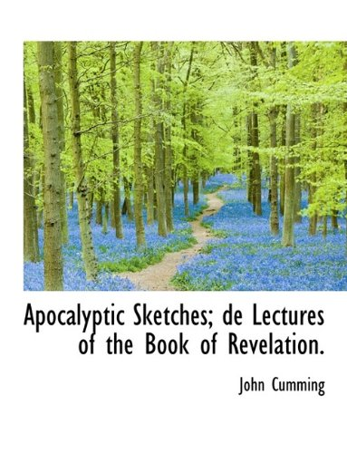 Apocalyptic Sketches; de Lectures of the Book of Revelation.: John Cumming