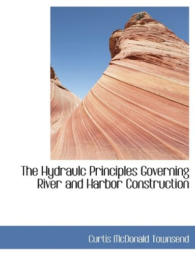 9781116082333: The Hydraulc Principles Governing River and Harbor Construction