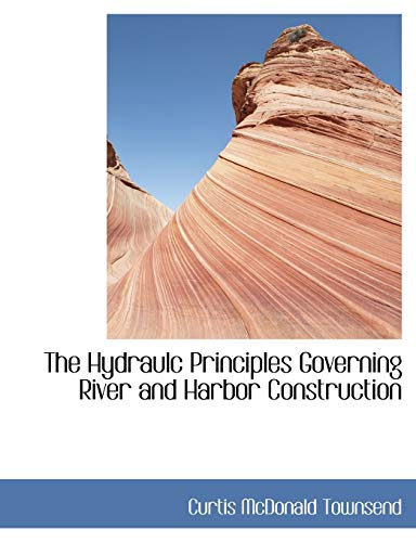 9781116082340: The Hydraulc Principles Governing River and Harbor Construction