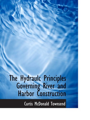 9781116082364: The Hydraulc Principles Governing River and Harbor Construction