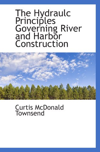 9781116082371: The Hydraulc Principles Governing River and Harbor Construction