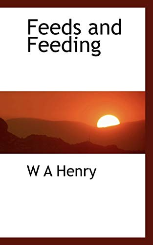 Feeds and Feeding (Paperback): W A Henry