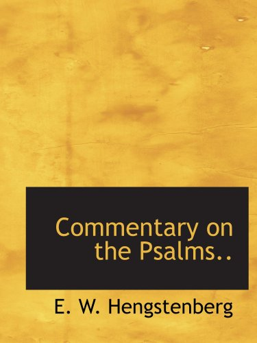 Commentary on the Psalms.: E. W. Hengstenberg