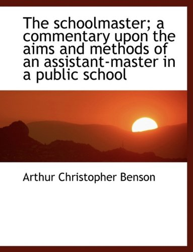 9781116103090: The schoolmaster; a commentary upon the aims and methods of an assistant-master in a public school