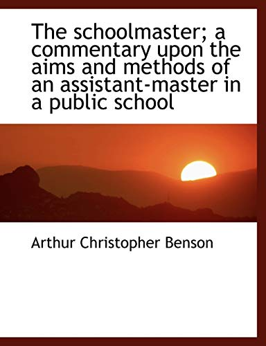 9781116103113: The schoolmaster; a commentary upon the aims and methods of an assistant-master in a public school