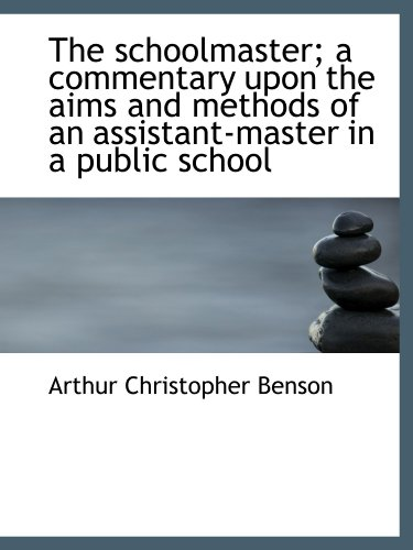 9781116103137: The schoolmaster; a commentary upon the aims and methods of an assistant-master in a public school