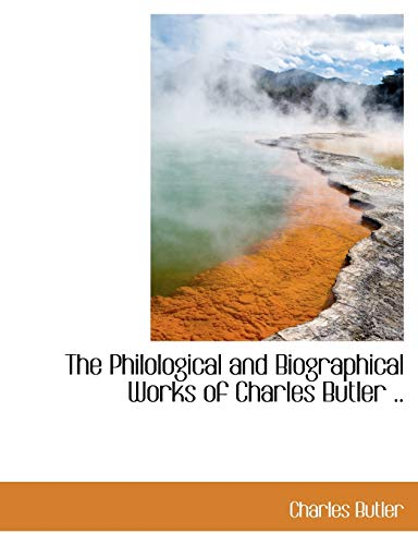 The Philological and Biographical Works of Charles Butler .. (1116106035) by Butler, Charles