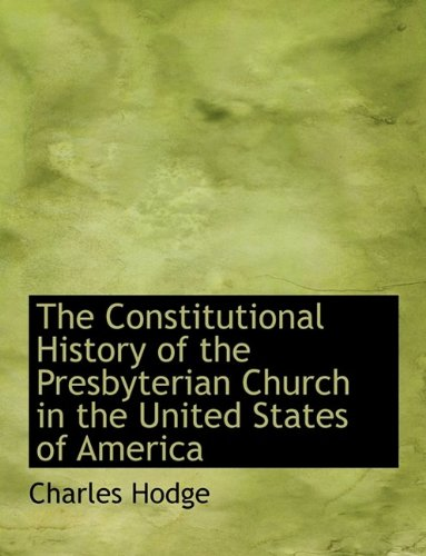 9781116108828: The Constitutional History of the Presbyterian Church in the United States of America