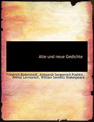Alte Und Neue Gedichte (German Edition) (1116110709) by Von Bodenstedt, Friedrich Martin; Pushkin, Aleksandr Sergeevich; Lermontov, Mikhail Yurievich