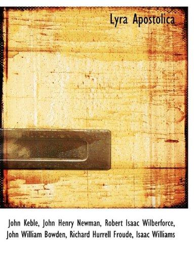Lyra Apostolica (1116117703) by Keble, John; Newman, John Henry; Wilberforce, Robert Isaac