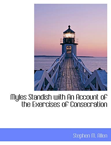9781116127621: Myles Standish with An Account of the Exercises of Consecration