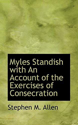 9781116127638: Myles Standish with An Account of the Exercises of Consecration