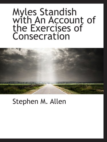 9781116127645: Myles Standish with An Account of the Exercises of Consecration