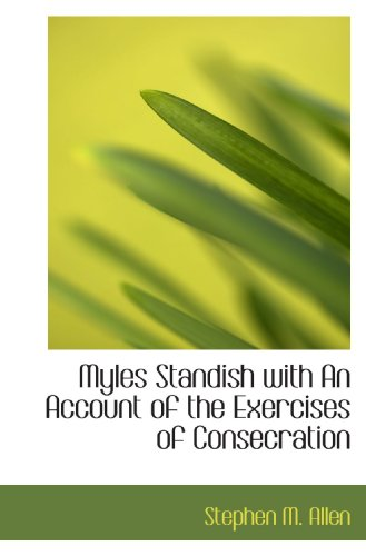 9781116127652: Myles Standish with An Account of the Exercises of Consecration