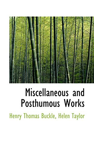 Miscellaneous and Posthumous Works (9781116144758) by Henry Thomas Buckle; Helen Taylor