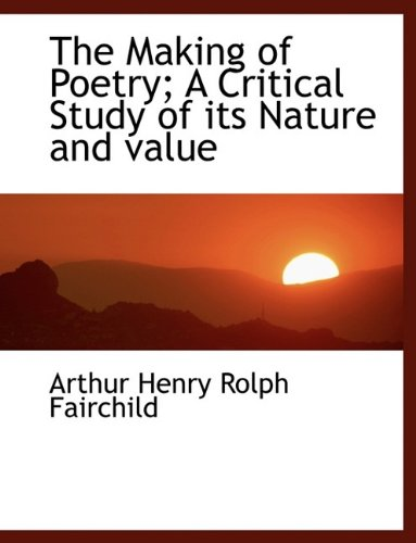 9781116146097: The Making of Poetry; A Critical Study of its Nature and value
