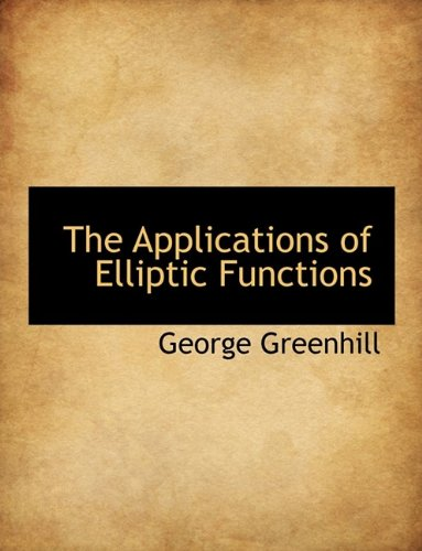 9781116153316: The Applications of Elliptic Functions