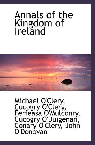 Annals of the Kingdom of Ireland (111615367X) by O'Clery, Michael; O'Clery, Cucogry; O'Mulconry, Ferfeasa; O'Duigenan, Cucogry; O'Clery, Conary; O'Donovan, John