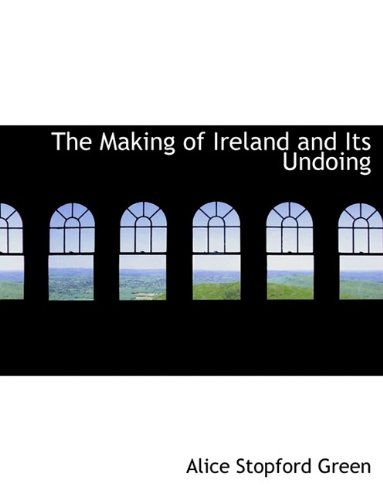 9781116156614: The Making of Ireland and Its Undoing