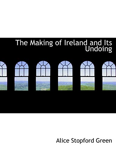 9781116156621: The Making of Ireland and Its Undoing