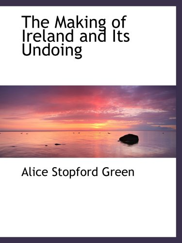 9781116156645: The Making of Ireland and Its Undoing
