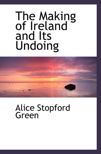 9781116156652: The Making of Ireland and Its Undoing
