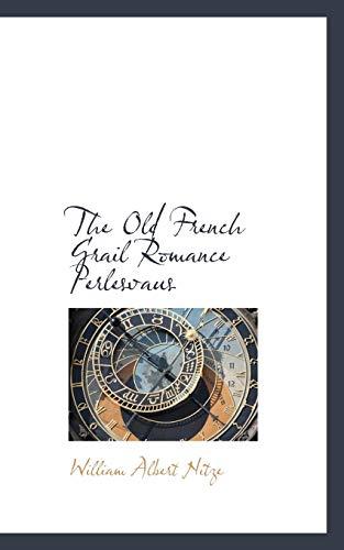 The Old French Grail Romance Perlesvaus: Nitze, William Albert