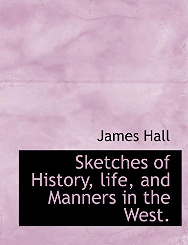 Sketches of History, life, and Manners in the West. (111617460X) by Hall, James