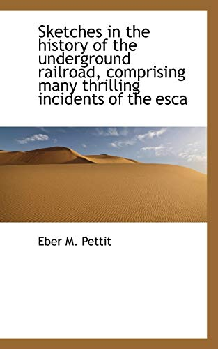 9781116174670: Sketches in the history of the underground railroad, comprising many thrilling incidents of the esca