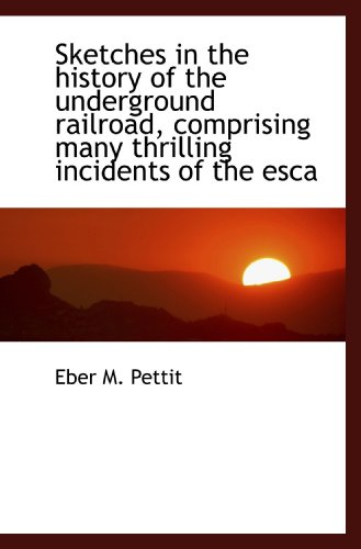 9781116174694: Sketches in the history of the underground railroad, comprising many thrilling incidents of the esca