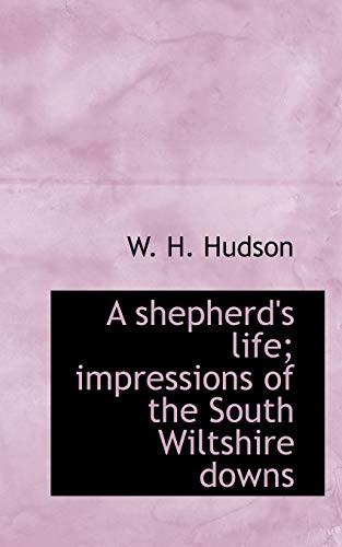 A shepherd's life; impressions of the South Wiltshire downs (9781116178678) by Hudson, W. H.