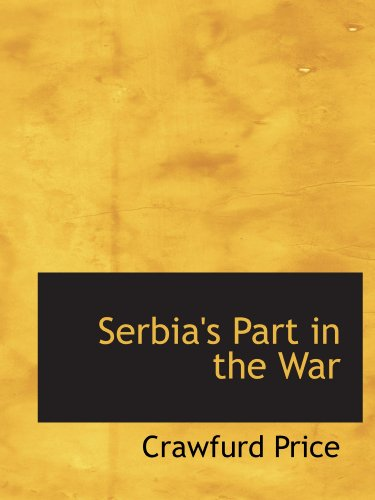 9781116180886: Serbia's Part in the War