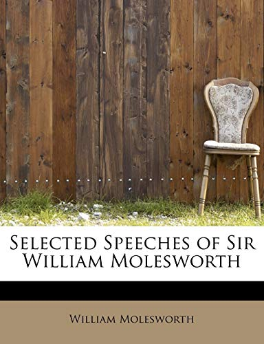 9781116181326: Selected Speeches of Sir William Molesworth