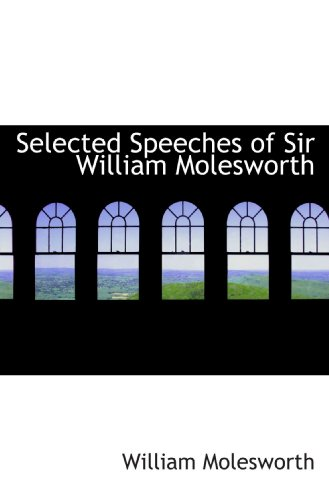 9781116181357: Selected Speeches of Sir William Molesworth