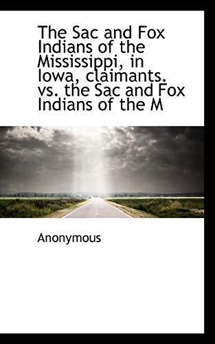 9781116182231: The Sac and Fox Indians of the Mississippi, in Iowa, claimants. vs. the Sac and Fox Indians of the M