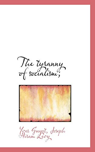 The Tyranny of Socialism; (Paperback): Yves Guyot, Joseph