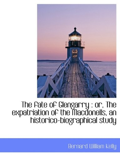 9781116186949: The fate of Glengarry: or, The expatriation of the Macdonells, an historico-biographical study