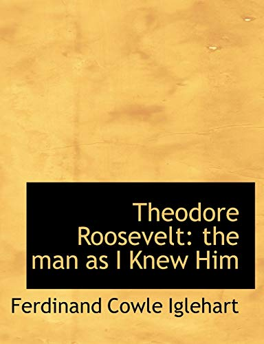 9781116209334: Theodore Roosevelt: the man as I Knew Him