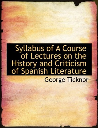 Syllabus of A Course of Lectures on: Ticknor, George