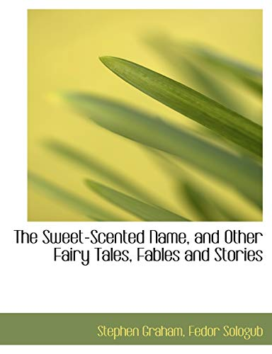 9781116216639: The Sweet-Scented Name, and Other Fairy Tales, Fables and Stories