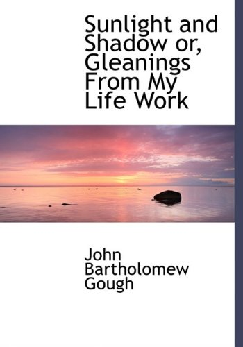 9781116217971: Sunlight and Shadow or, Gleanings From My Life Work