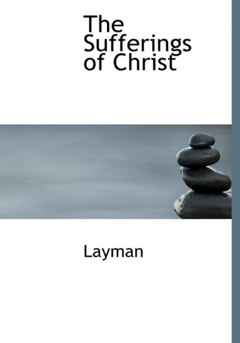 9781116218596: The Sufferings of Christ