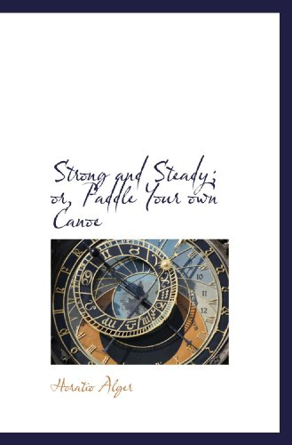Strong and Steady; or, Paddle Your own Canoe (1116220768) by Alger, Horatio