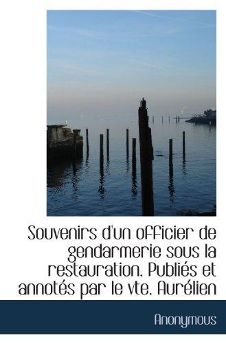 9781116226898: Souvenirs d'un officier de gendarmerie sous la restauration. Publiés et annotés par le vte. Aurélien (French Edition)
